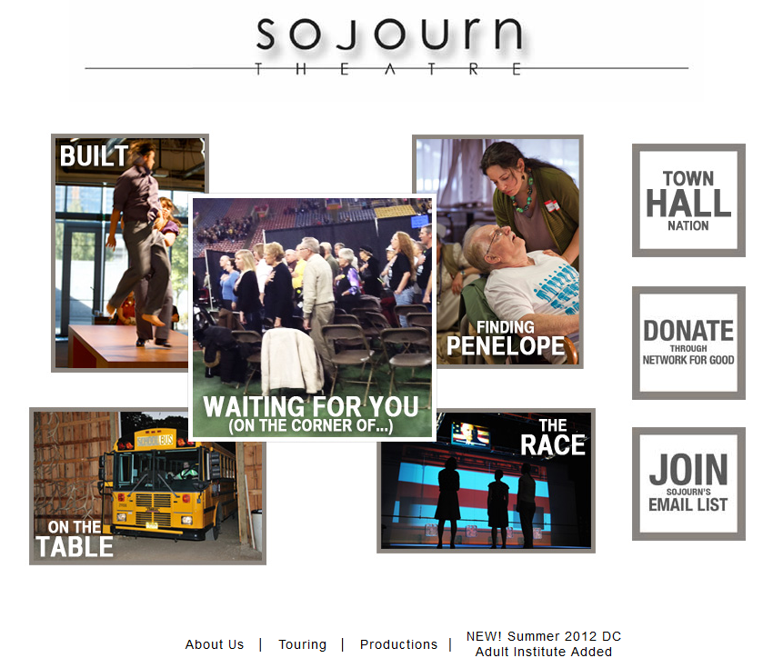 Sojourn Theatre.  Hasn't changed much in years and yet still ahead of its time.  Gorgeously simple and compelling.