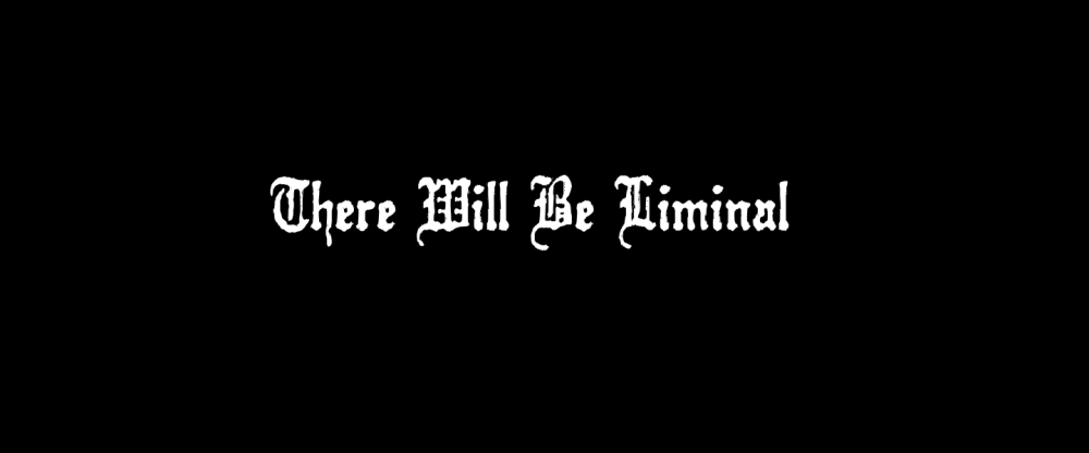 there-will-be-liminal